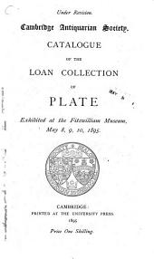 Catalogue of the Loan Collection of Plate: Exhibited at the Fitzwilliam Museum, May 8, 9, 10, 1895