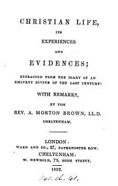 Christian life, its experiences and evidences; extr. from the diary of an eminent divine [by M. Browne] with remarks by A.M. Brown