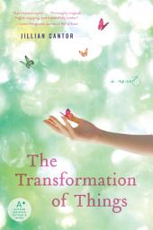 The Transformation of Things: A Novel