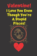 Valentine  I Love You Even Though You re A Stupid Pisces  PDF