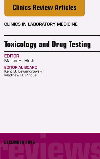 Toxicology and Drug Testing  An Issue of Clinics in Laboratory Medicine  E Book PDF