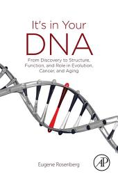 It's in Your DNA: From Discovery to Structure, Function and Role in Evolution, Cancer and Aging