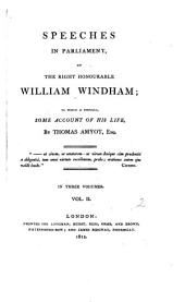 Speeches in Parliament, of the Right Honourable William Windham: To which is Prefixed, Some Account of His Life, Volume 2