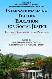 Internationalizing Teacher Education for Social Justice: Theory, Research, and Practice