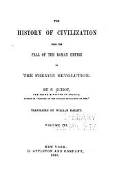 The History of Civilization, from the Fall of the Roman Empire to the French Revolution: Volumes 3-4