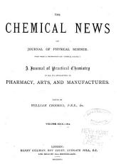 "The Chemical News and Journal of Industrial Science; with which is Incorporated the ""Chemical Gazette."": A Journal of Practical Chemistry in All Its Applications to Pharmacy, Arts and Manufactures, Volumes 29-30"