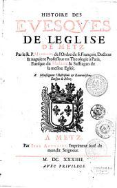 Histoire des évêques de l'Eglise de Metz: A Monseigneur l'Illustrissime et Reuerendissime Evêque de Metz