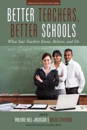 Better Teachers, Better Schools: What Star Teachers Know, Believe, and Do