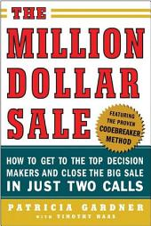 The Million Dollar Sale: How to Get to the Top Decision Makers and Close the Big Sale