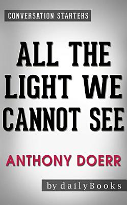 All the Light We Cannot See  A Novel by Anthony Doerr   Conversation Starters PDF