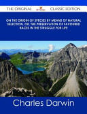 On The Origin Of Species By Means Of Natural Selection Or The Preservation Of Favoured Races In The Struggle For Life The Original Classic Edition