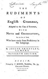 The Rudiments of English Grammar, Adapted to the Use of Schools; with Notes and Observations ... The Fourth Edition