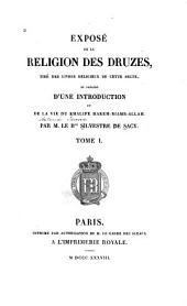 Exposé de la religion des druzes: tiré des livres religieux de cette secte, et précédé d'une introduction et de la Vie du khalife Hakem-biamr-Allah, Volume1