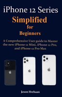 IPhone 12 Series Simplified for Beginners