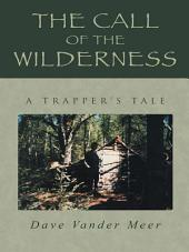 The Call of the Wilderness: A Trapper'S Tale
