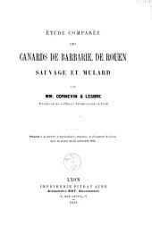 Etude comparée des canards de Barbarie, de Rouen, sauvage et mulard: présenté à la Société d'agriculture, sciences et industrie de Lyon, dans sa séance du 22 novembre 1894