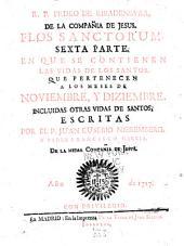 Flos sanctorum: . Sexta parte, en que se contienen las vidas de los santos, que pertenecen a los meses de noviembre, y diziembre
