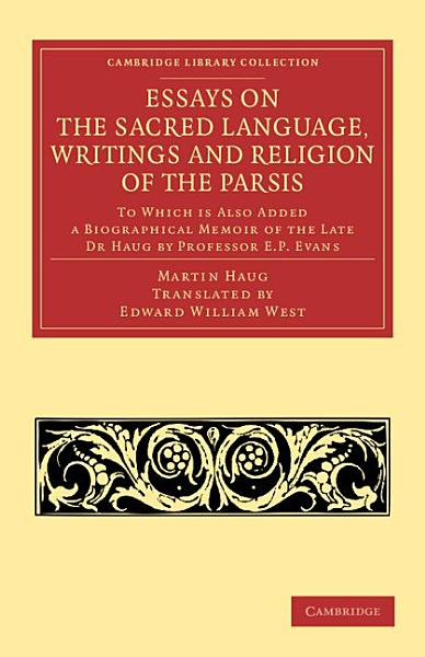 Essays on the Sacred Language  Writings and Religion of the Parsis