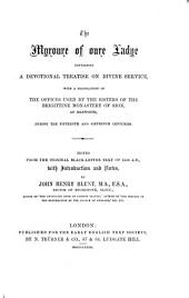 The Myroure of Oure Ladye: Containing a Devotional Treatise on Divine Service, with a Translation of the Offices Used by the Sisters of the Brigittine Monastery of Sion, at Isleworth, During the Fifteenth and Sixteenth Centuries