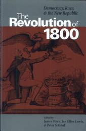 The Revolution of 1800: Democracy, Race, and the New Republic