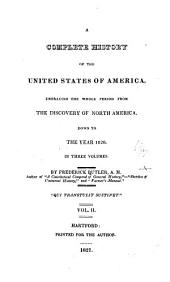 A Complete History of the United States of America: Embracing the Whole Period from the Discovery of North America, Down to the Year 1820 ...