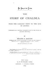 The Story of Chaldea from the Earliest Times to the Rise of Assyria, Treated as a General Introduction to the Study of Ancient History