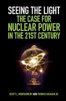Seeing the Light  The Case for Nuclear Power in the 21st Century PDF