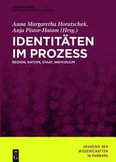 Identitäten im Prozess: Region, Nation, Staat, Individuum