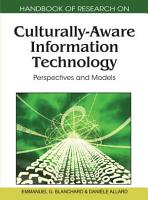 Handbook of Research on Culturally Aware Information Technology  Perspectives and Models PDF