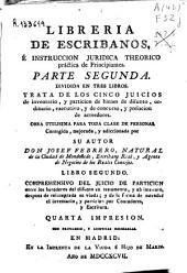 Libreria de escribanos, e instruccion juridica theorica práctica de principiantes: parte segunda, dividida en tres libros ...