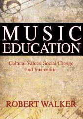 Music Education: Cultural Values, Social Change and Innovation