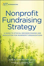 Nonprofit Fundraising Strategy: A Guide to Ethical Decision Making and Regulation for Nonprofit Organizations, Edition 2