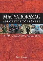 Magyarország apróbetűs története: a honfoglalástól napjainkig