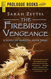 The Firebird's Vengeance: A Novel of Isavalta, Book Three