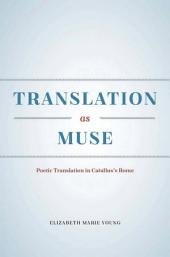 Translation as Muse: Poetic Translation in Catullus's Rome