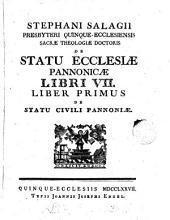 Stephani Salagii ... De statu Ecclesiæ Pannonicæ libri vii