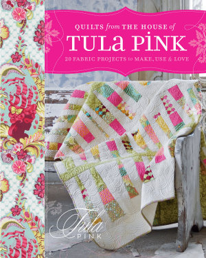 Quilts from the House of Tula Pink