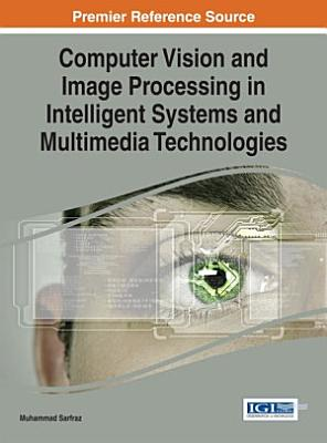 Computer Vision and Image Processing in Intelligent Systems and Multimedia Technologies PDF