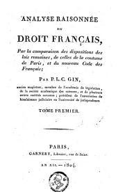 Analyse raisonnée du droit français: par la comparaison des dispositions des lois romaines, de celles de la coutume de Paris, et du nouveau Code des Français, Volume1