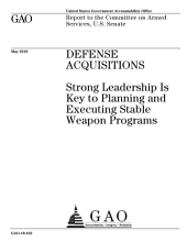 Defense Acquisitions: Strong Leadership Is Key to Planning and Executing Stable Weapon Programs
