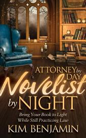 Attorney by Day, Novelist by Night: Bring Your Book to Light While Still Practicing Law