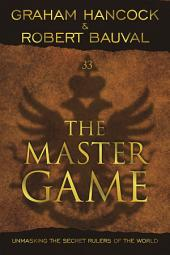 The Master Game: Unmasking the Secret Rulers of the World