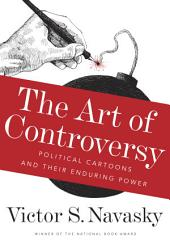 The Art of Controversy: Political Cartoons and Their Enduring Power