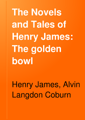 The Novels and Tales of Henry James: The golden bowl