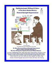 Ophthalmologist William H. Bates & the Bates Method History - Natural Eyesight Improvement: With 20 E-books, Better Eyesight Magazine (Black & White Edition)
