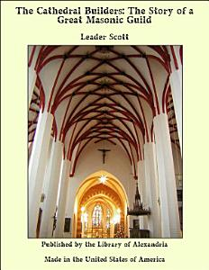 The Cathedral Builders  The Story of a Great Masonic Guild PDF