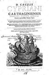 D. Caecilii Cypriani Carthaginiensis episcopi; ... Opera. Iam denuò quàm accuratissimè recognita, collatione facta editionum Pauli Manutij & Guilielmi Morelij ... in tres tomos nunc primùm distincta. Adnotationes Iacobi Pamelii ... toti operi sparsim interiectae. ..