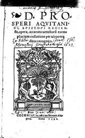 Divi Prosperi Aquitanici,... Opera, accurata vetustorum exemplarium collatione... recognita Cum D. Prosperi vita a J. A. Flaminio contexta