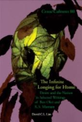 The Infinite Longing for Home: Desire and the Nation in Selected Writings of Ben Okri and K.S. Maniam