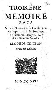 Troisième memoire pour servir à l'examen de la Constitution du Pape contre le Nouveau Testament en françois, avec des Réflexions morales